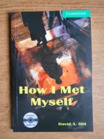 David A. Hill - How I met myself