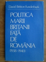 David B. Funderburk - Politica Marii Britanii fata de Romania 1938-1940