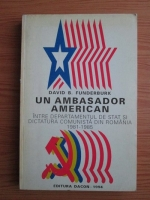 Anticariat: David B. Funderburk - Un ambasador american intre departamentul de stat si dictatura comunista din Romania 1981 - 1985