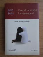 Anticariat: David Burns - Cum sa ne simtim bine impreuna. Secretul functionarii relatiilor
