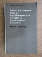 Anticariat: David C. Bennett - Spatial and temporal uses of english prepositions. An essay in stratificational semantics