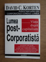David C. Korten - Viata dupa capitalism. Lumea post-corporatista