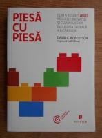 Anticariat: David C. Robertson - Piesa cu piesa. Cum a rescris LEGO regulile inovatiei si cum a cucerit industria globala a jucariilor