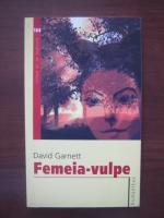 Anticariat: David Garnett - Femeia vulpe
