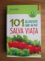 Anticariat: David Grotto - 101 alimente care va pot salva viata