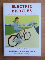 Anticariat: David Henshaw - Electric bicycles. Buyers guide. Technology. History