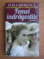 David Herbert Lawrence - Femei indragostite (volumul 1)