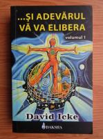 Anticariat: David Icke - Si adevarul va va elibera (volumul 1)