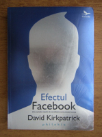 Anticariat: David Kirkpatrick - Efectul Facebook