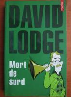 Anticariat: David Lodge - Mort de surd