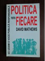 Anticariat: David Mathews - Politica pentru fiecare