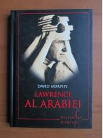 Anticariat: David Murphy - Lawrence al Arabiei