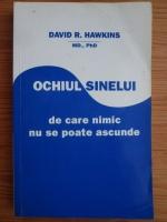 Anticariat: David R. Hawkins - Ochiul sinelui de care nimic nu se poate ascunde