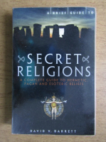 David V. Barrett - Secret religions. A complete guide to hermetic, pagan and esoteric beliefs
