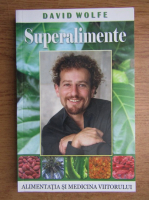 Anticariat: David Wolfe - Superalimente