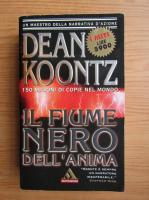 Anticariat: Dean R. Koontz - Il fiume nero dell'anima