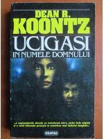 Anticariat: Dean R. Koontz - Ucigasi in numele Domnului