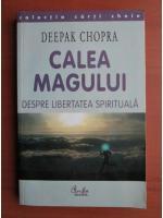 Anticariat: Deepak Chopra - Calea magului, despre libertatea spirituala