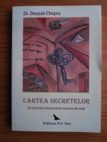 Anticariat: Deepak Chopra - Cartea secretelor. Sa deblocam dimensiunile ascunse ale vietii
