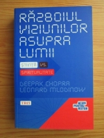 Anticariat: Deepak Chopra, Leonard Mlodinow - Razboiul viziunilor asupra lumii. Stiinta vs spiritualitate
