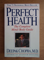 Anticariat: Deepak Chopra - Perfect health. The complete mind, body guide