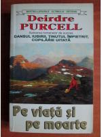 Anticariat: Deirdre Purcell - Pe viata si pe moarte