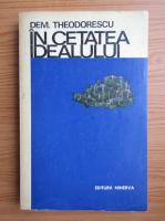 Anticariat: Dem. Theodorescu - In cetatea idealului