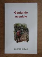 Anticariat: Dennis Gillett - Geniul de ucenicie