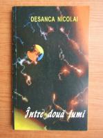 Desanca Nicolai - Intre doua lumi