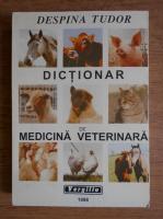 Despina Tudor - Dictionar de medicina veterinara