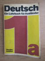 Deutsch. Ein Lehrbuch fur Auslander (volumul 1)
