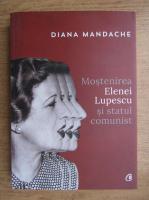 Diana Mandache - Mostenirea Elenei Lupescu si statul comunist
