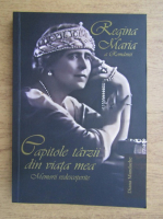 Diana Mandache - Regina Maria, Poveste vietii mele. Volumul IV. Capitole tarzii din viata mea.  Memorii redescoperite
