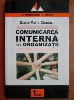 Anticariat: Diana-Maria Cismaru - Comunicarea interna in organizatii