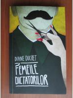 Anticariat: Diane Ducret - Femeile dictatorilor
