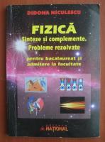 Anticariat: Didona Niculescu - Fizica. Sinteze si complemente. Probleme rezolvate pentru vacalaureat si admitere in facultate