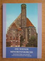 Anticariat: Die Wiener minoritenkirche. Hinweise uber Geschichte und Kunstschatze der Kirche
