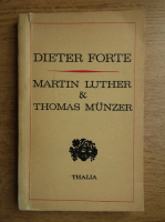 Anticariat: Dieter Forte - Martin Luther and Thomas Munzer