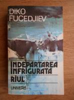 Anticariat: Diko Fucedjiev - Indepartarea infrigurata. Raul