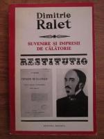 Anticariat: Dimitrie Ralet - Suvenire si impresii de calatorie in Romania, Bulgaria, Constantinopole