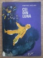 Anticariat: Dimitrie Stelaru - Cei din luna