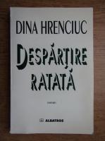 Anticariat: Dina Hrenciuc - Despartire ratata