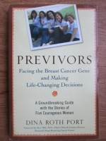 Anticariat: Dina Roth Port - Previvors, facing the breast cancer gene and making life-changing decisions