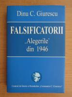 Anticariat: Dinu C. Giurescu - Falsificatorii. Alegerile din 1946