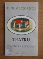 Dinu Grigorescu - Teatru. Comedii la microfon
