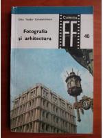Dinu Teodor Constantinescu - Fotografia si arhitectura