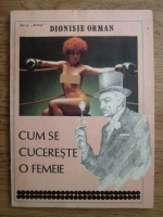 Dionisie Orman - Cum se cucereste o femeie