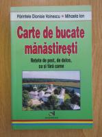 Anticariat: Dionisie Voinescu, Mihaela Ion - Carte de bucate manastiresti