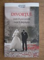 Anticariat: Divortul. Cum il prevenim. Cum il depasim