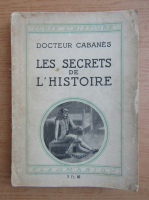 Anticariat: Docteur Cabanes - Les secrets de l'Histoire (1938)